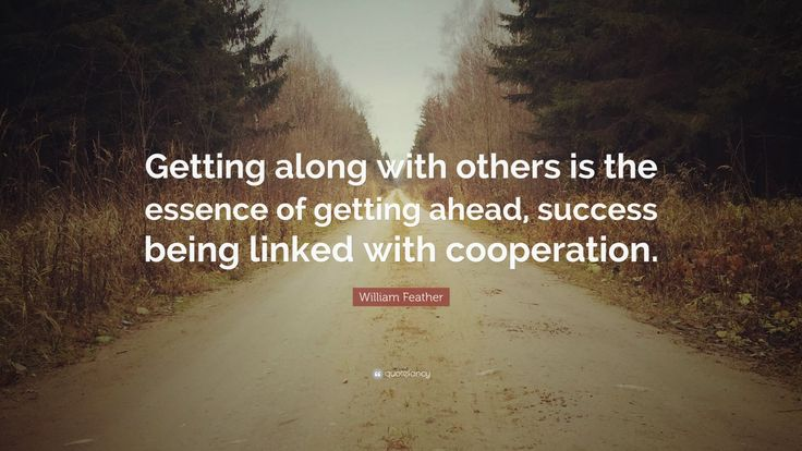 """William Feather Quote: """"Getting along with others is the essence of getting…"""