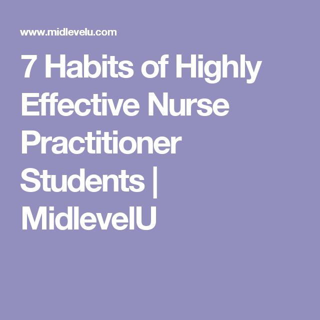 7 Habits of Highly Effective Nurse Practitioner Students | MidlevelU