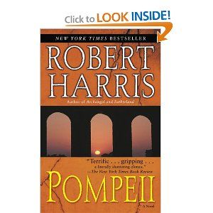 Pompeii by Robert Harris - One of my faves. They've been trying to make it into a movie for years!