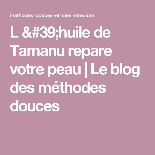 L 'huile de Tamanu  repare votre peau   Le blog des méthodes douces