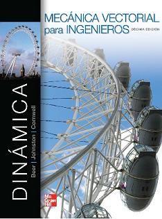 MECÁNICA VECTORIAL PARA INGENIEROS. DINÁMICA  10ED. Autor: BEER FERDINAND Editorial: MCGRAW-HILL Año: 2013