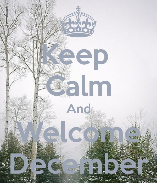 Keep Calm And Welcome December   KEEP CALM AND CARRY ON Image . Gallery