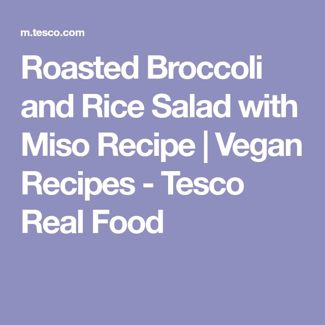 Roasted Broccoli and Rice Salad with Miso Recipe | Vegan Recipes - Tesco Real Food