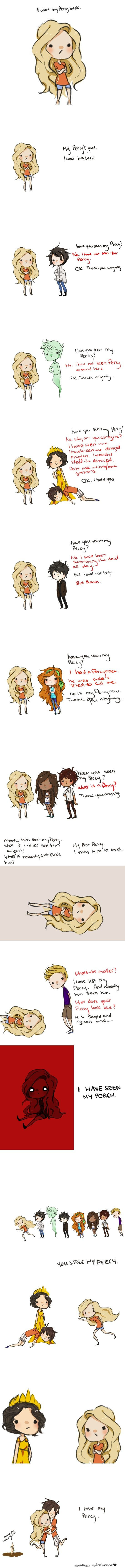 Annabeth.. Have you seen my Percy? Talking as if Percy is a thing XD I have seen my Percy! XD XD XD