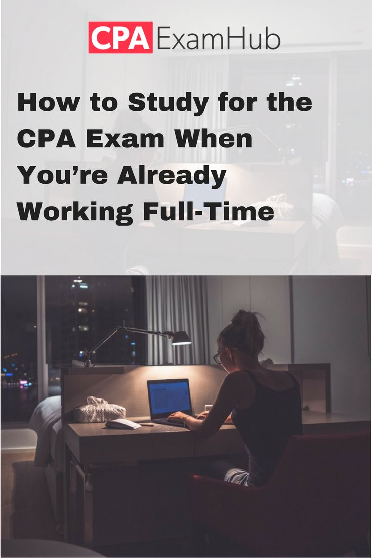 Advice on how to study for the CPA exam if you have a full-time job.
