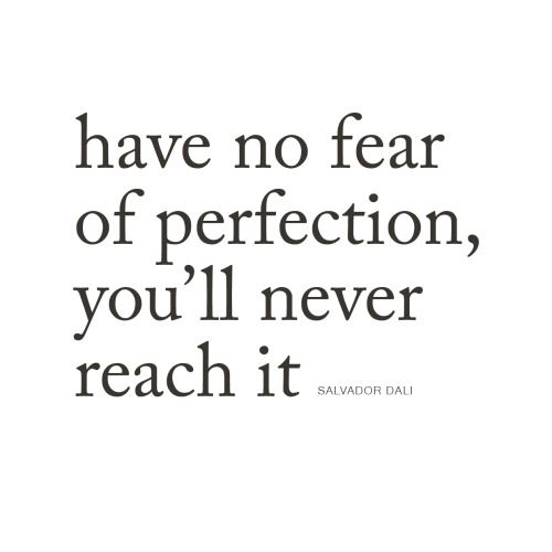 Have no fear of perfection, you'll never reach it | SALVADOR DALI