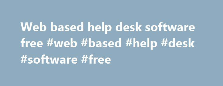 Web based help desk software free #web #based #help #desk #software #free http://colorado.nef2.com/web-based-help-desk-software-free-web-based-help-desk-software-free/  # Atomic Learning provides a collection of products containing workshops, training tutorials, and assessment tools to support instruction. These are integrated with Blackboard so that instructors may link presentations on topics such as incorporating quotations in essays and citing sources. Tutorials cover over 250 software…