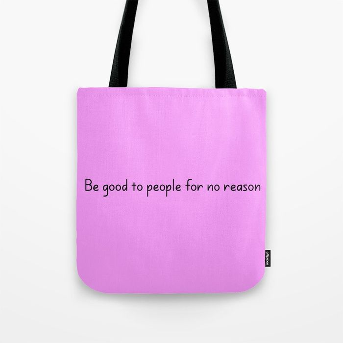 Buy Be good to people for no reason Tote Bag fashion female woman girl women designer teens tote cute messenger purses beautiful cool idea bag designer teens tote cute messenger purses beautiful cool idea bag inspirational motivational positive quote quotes sayings