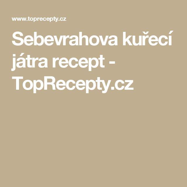 Sebevrahova kuřecí játra recept - TopRecepty.cz
