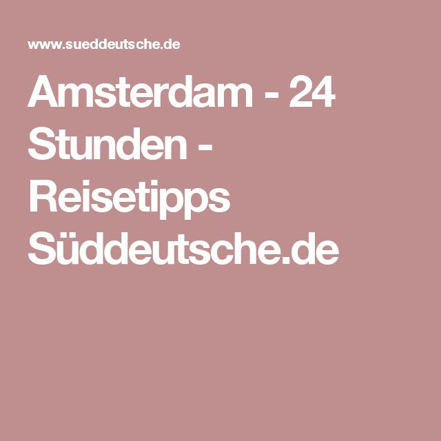 Amsterdam - 24 Stunden - Reisetipps Süddeutsche.de