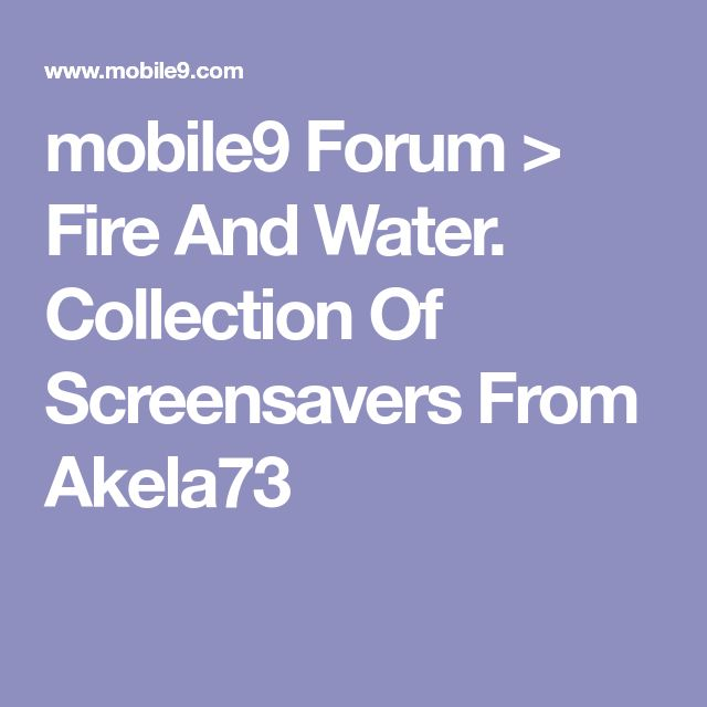 mobile9 Forum > Fire And Water. Collection Of Screensavers From Akela73