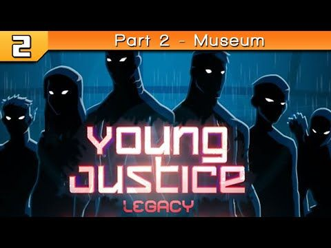 Young Justice Legacy: Part 2 - Museum