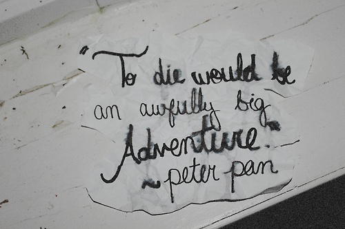 To die would be an awfully big adventure tattoo ideas for To die would be an awfully big adventure tattoo