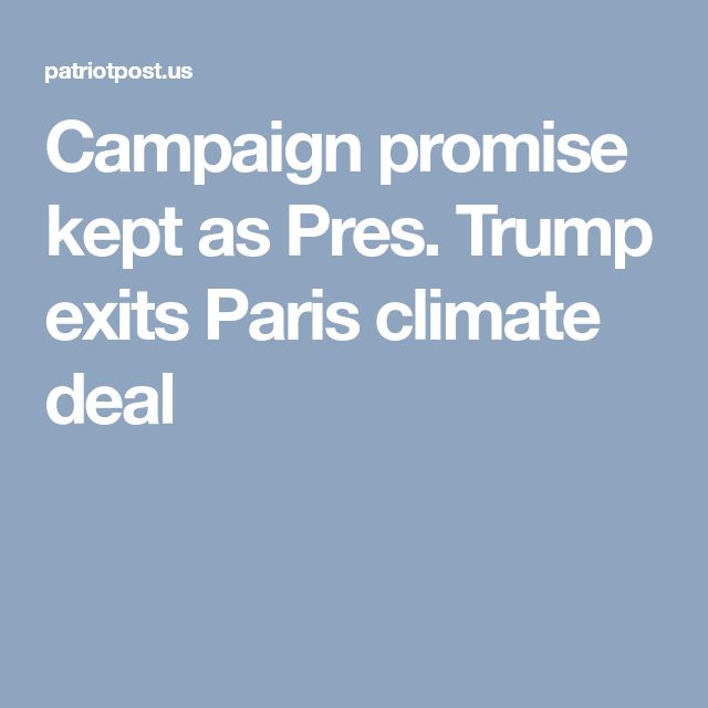 Campaign promise kept as Pres. Trump exits Paris climate deal