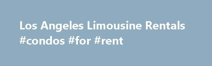 Los Angeles Limousine Rentals #condos #for #rent http://renta.remmont.com/los-angeles-limousine-rentals-condos-for-rent/  #limousine rental prices # Los Angeles Limousine Rentals Compare prices for Los Angeles limo rentals. You will receive free quotes from limo companies that service the LA Area including transfer service to and from Los Angeles airports such as the LAX and Burbank Airports and popular destinations within the greater Los Angeles area. Enter your information above for…