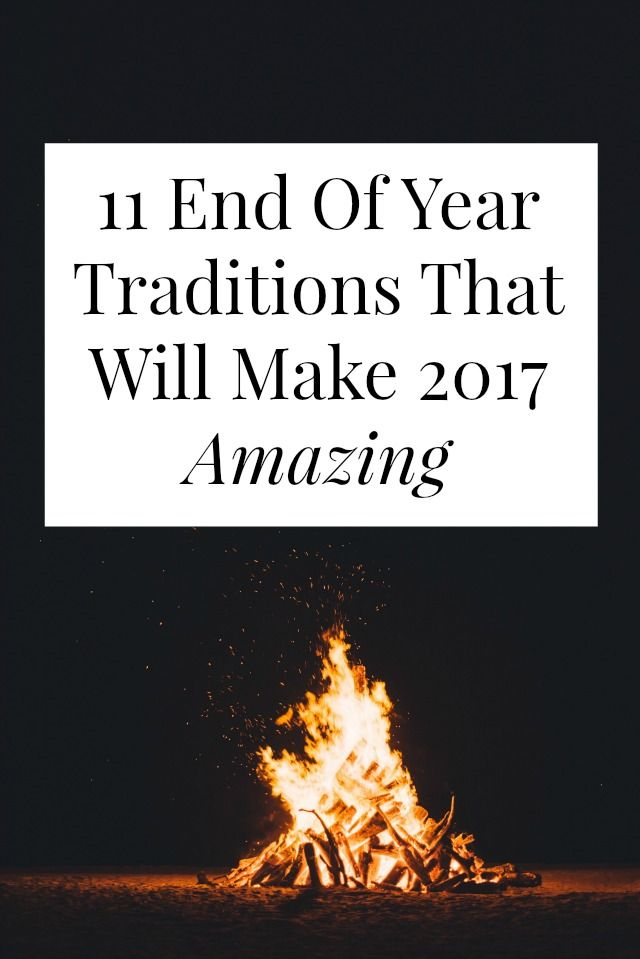 11 End Of Year Traditions That Will Make 2017 Amazing