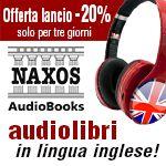 Offerta lancio degli Audiolibri in inglese ! il Narratore propone per il lancio dei primi cinque audiolibri firmati Naxos AudioBooks uno sconto del 20%. Per soli tre giorni, da oggi fino a domenica 13 ottobre!