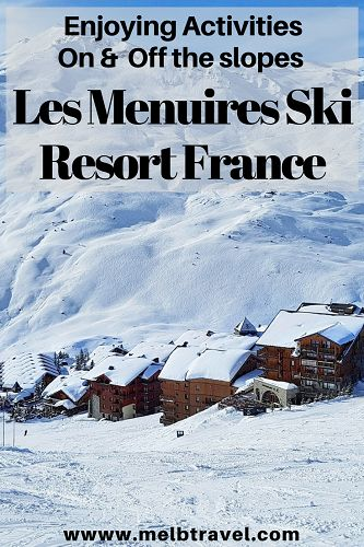 Enjoying Activities On and Off the slopes Les Menuires #SkiResort #France #skiing #3Valleys - MelbTravel