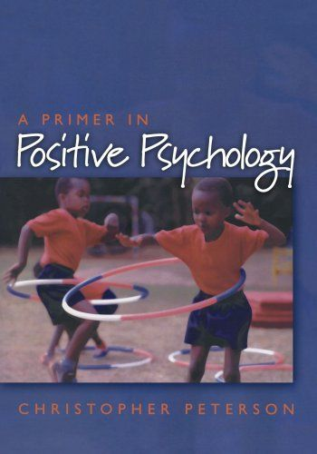 A Primer in Positive Psychology (Oxford Positive Psychology Series)/Christopher Peterson