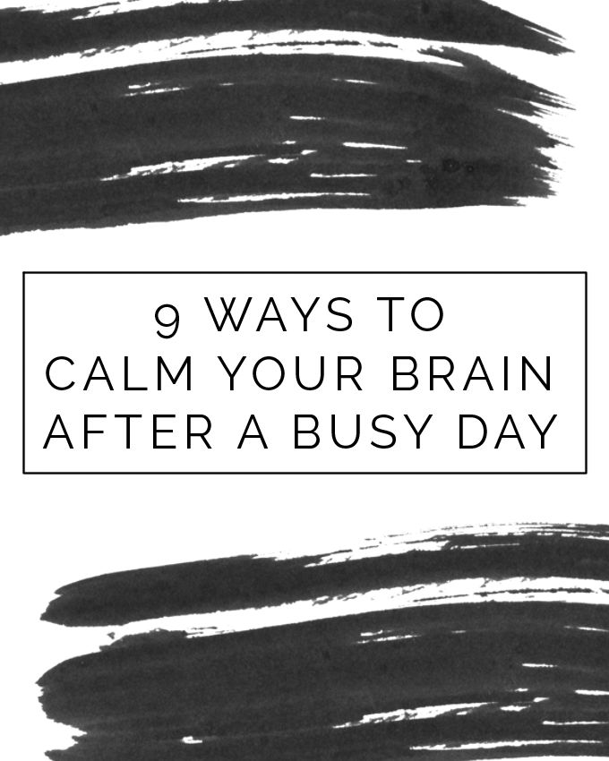 Call Me Sassafras: 9 Ways to Calm Your Brain After a Busy Day