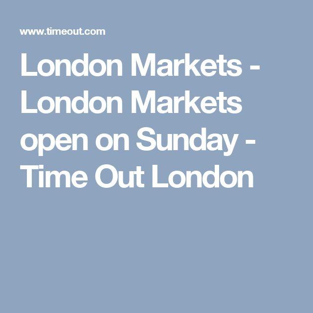 London Markets - London Markets open on Sunday - Time Out London