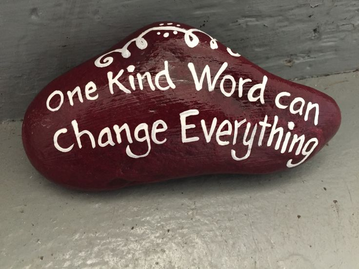 One kind word can change everything. Hand painted rock by Caroline. The Kindness Rocks Project