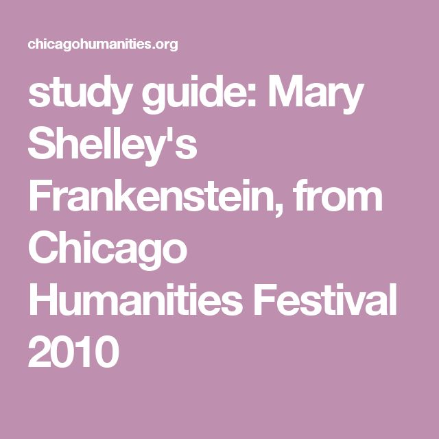 study guide: Mary Shelley's Frankenstein, from Chicago Humanities Festival 2010
