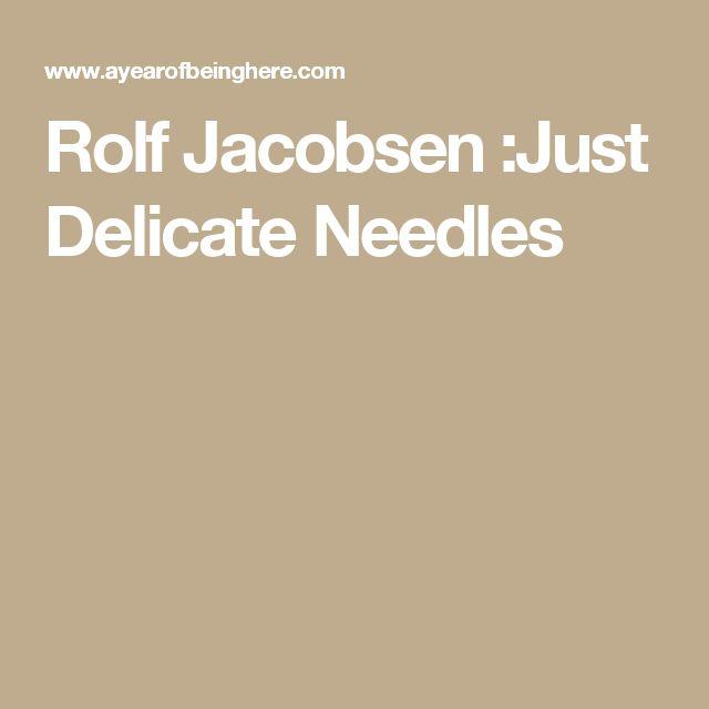 Rolf Jacobsen :Just Delicate Needles