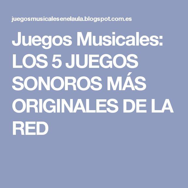 Juegos Musicales: LOS 5 JUEGOS SONOROS MÁS ORIGINALES DE LA RED