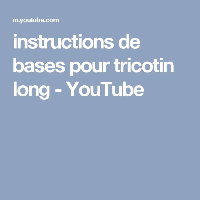instructions de bases pour tricotin long - YouTube