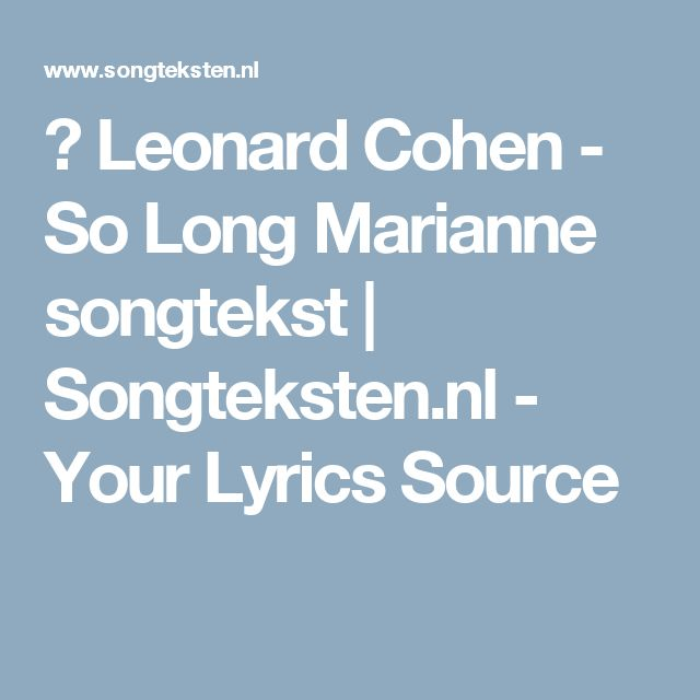 ♫ Leonard Cohen - So Long Marianne songtekst | Songteksten.nl - Your Lyrics Source