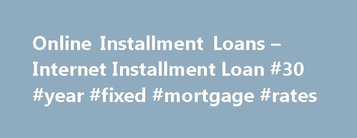 Online Installment Loans – Internet Installment Loan #30 #year #fixed #mortgage #rates http://loan.remmont.com/online-installment-loans-internet-installment-loan-30-year-fixed-mortgage-rates/  #installment loans online # Installment Loans Online at LendUp LendUp isn't like traditional payday or installment lenders. LendUp loans give you the flexibility to design your loan – both how much you'd like to borrow and how long you'd like to borrow it for. Why LendUp? Repay on time and grow. Start…