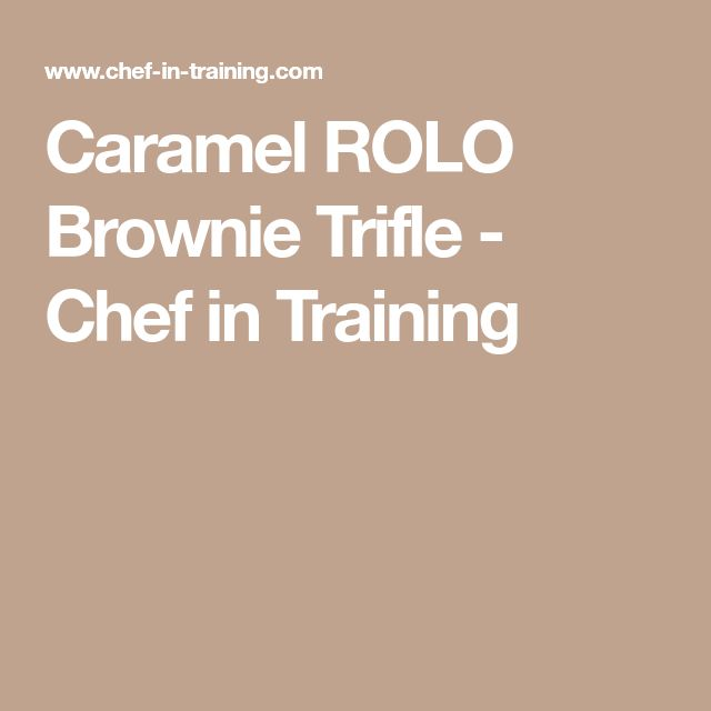 Caramel ROLO Brownie Trifle - Chef in Training