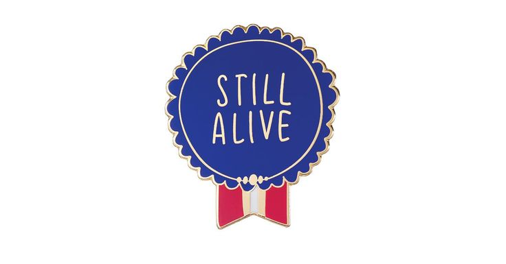 """It's funny how the things that require the most courage on a daily basis often go unrecognized. Everyday Bravery """"Still Alive"""" pin from Emily McDowell Studio"""
