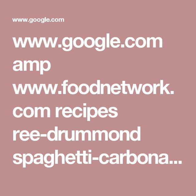 www.google.com amp www.foodnetwork.com recipes ree-drummond spaghetti-carbonara-3220423.amp