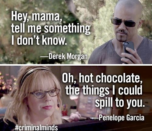 I love their relationship. My two favorite people, Garcia & Morgan. -Criminal Minds