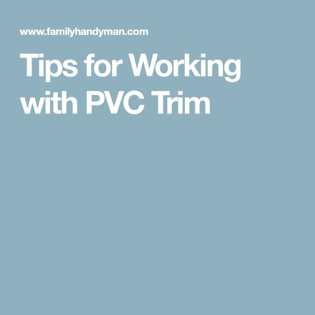 Tips for Working with PVC Trim