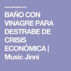 BAÑO CON VINAGRE PARA DESTRABE DE CRISIS ECONÓMICA   Music Jinni