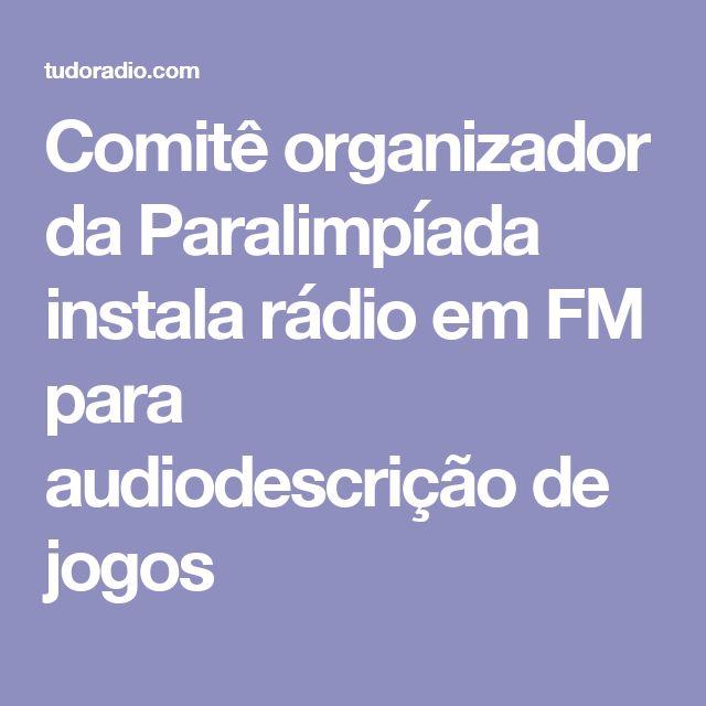 Comitê organizador da Paralimpíada instala rádio em FM para audiodescrição de jogos