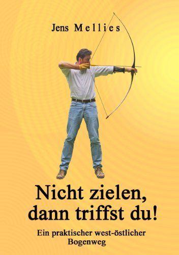 Nicht zielen, dann triffst du !: Ein praktischer west-östlicher Bogenweg (German Edition) by Jens Mellies. $13.20. Publisher: Books on Demand; 5. Auflage. edition (September 19, 2012). 112 pages