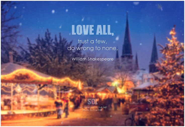 Love all, trust a few, do wrong to none. - William Shakespeare #love #quote #inspirational #inspirationalquote #inspirationalwords #picturequote #picture