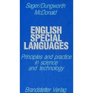Sager, Dungworth, McDonald: English Special Languages: Principles and Practice in Science and Technology