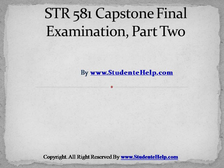 Make your dream to Ace your exams a reality. Experience the easiest way to handle exam pressure with the good tutorial like us. http://StudenteHelp.com/ provide STR 581 Capstone Final Exam Part Two Latest Question Answers and Entire Course question with answers LAW, Finance, Economics and Accounting Homework Help, UOP course Individual Assignment, UOP Course Tutorial, Final Exam Study Guides, individual assessment etc. visit us to learn more!