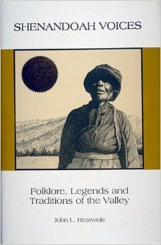 """Shenandoah Voices: Folklore, Legends and Traditions of the Valley: John L. Heatwole: 9781883522070: Amazon.com: Books - """"These fascinating stories of the Shenandoah Valley, carefully collected over a lifetime, open a window to long ago, when the pace of life was governed by the seasons and isolated settlers relied on the traditions of their ancestors, the German-Swiss and Scots-Irish, to see them through."""""""