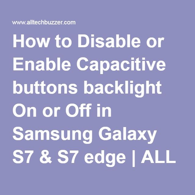 How to Disable or Enable Capacitive buttons backlight On or Off in Samsung Galaxy S7 & S7 edge   ALL TECH BUZZER