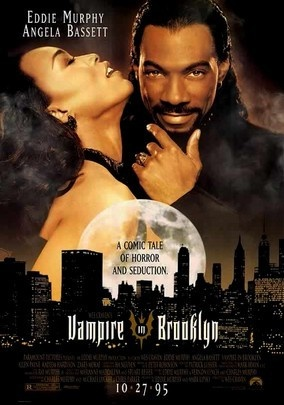 Vampire in Brooklyn (1995)- It's been many years since I saw this film, which was all of once. I remember it being kind of funny, I guess? I just want to see it again, because Eddie Murphy as a seductive vampire dude. Also, this movie was apparently directed by Wes Craven. Who knew?