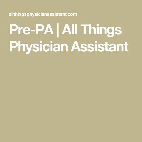 Pre-PA | All Things Physician Assistant