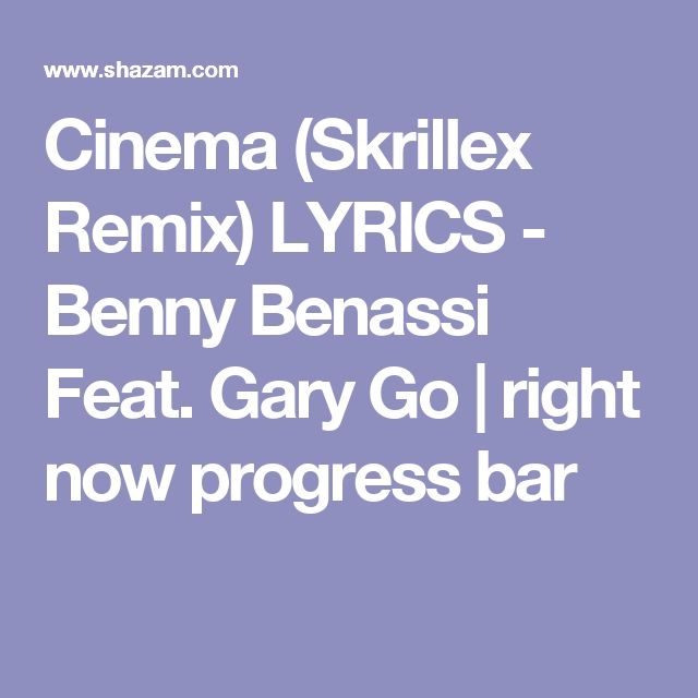 Cinema (Skrillex Remix) LYRICS - Benny Benassi Feat. Gary Go | right now progress bar