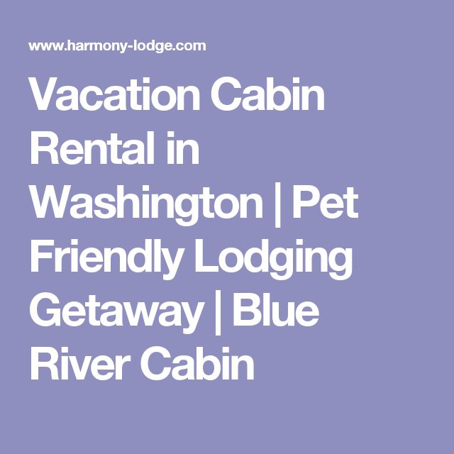 Vacation Cabin Rental in Washington | Pet Friendly Lodging Getaway | Blue River Cabin