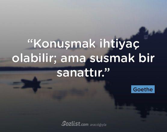 """""""Konuşmak ihtiyaç olabilir; ama susmak bir sanattır."""" #goethe #sözleri #yazar #şair #kitap #şiir #özlü #anlamlı #sözler"""
